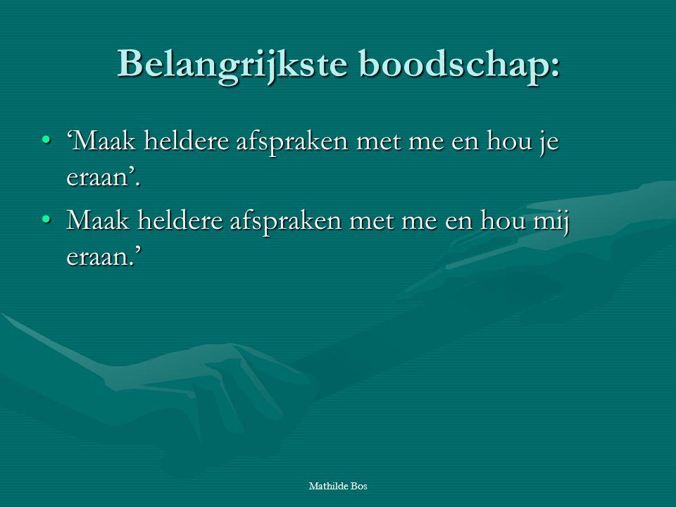 Mathilde Bos Belangrijkste boodschap: 'Maak heldere afspraken met me en hou je eraan'.'Maak heldere afspraken met me en hou je eraan'. Maak heldere af