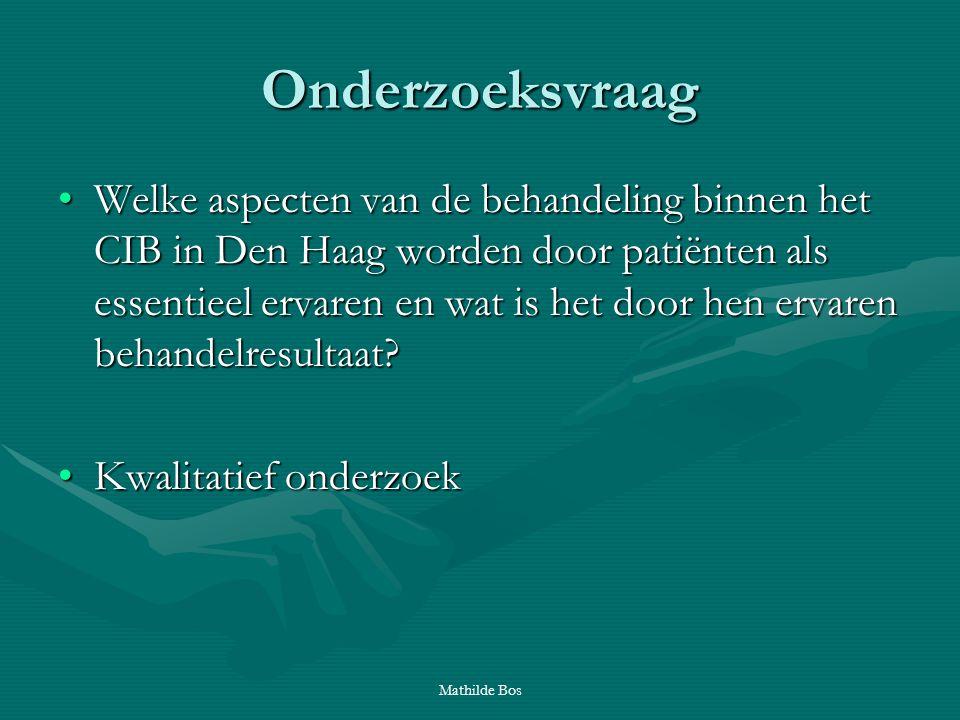 Mathilde Bos Onderzoeksvraag Welke aspecten van de behandeling binnen het CIB in Den Haag worden door patiënten als essentieel ervaren en wat is het d