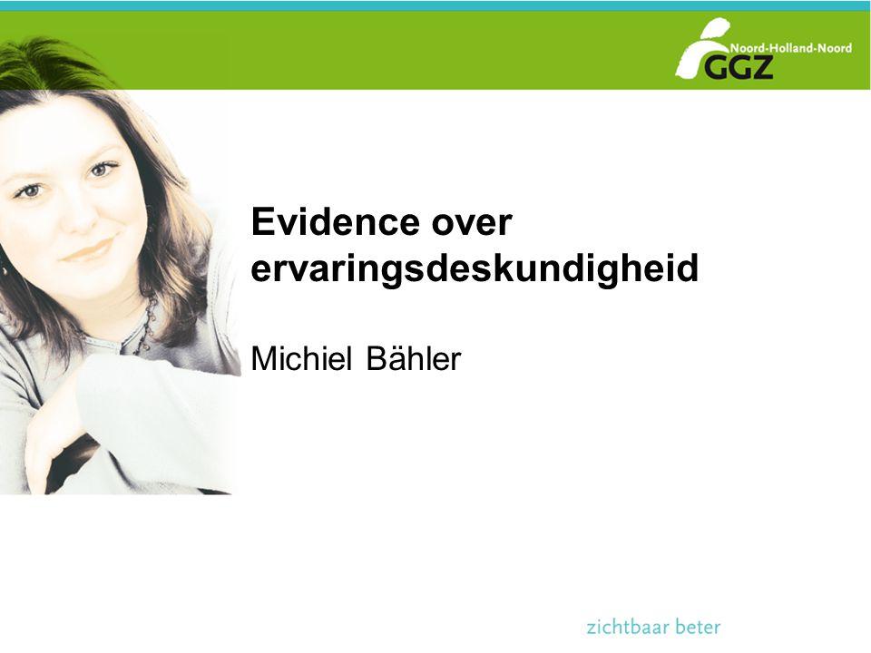 Evidence over ervaringsdeskundigheid Michiel Bähler