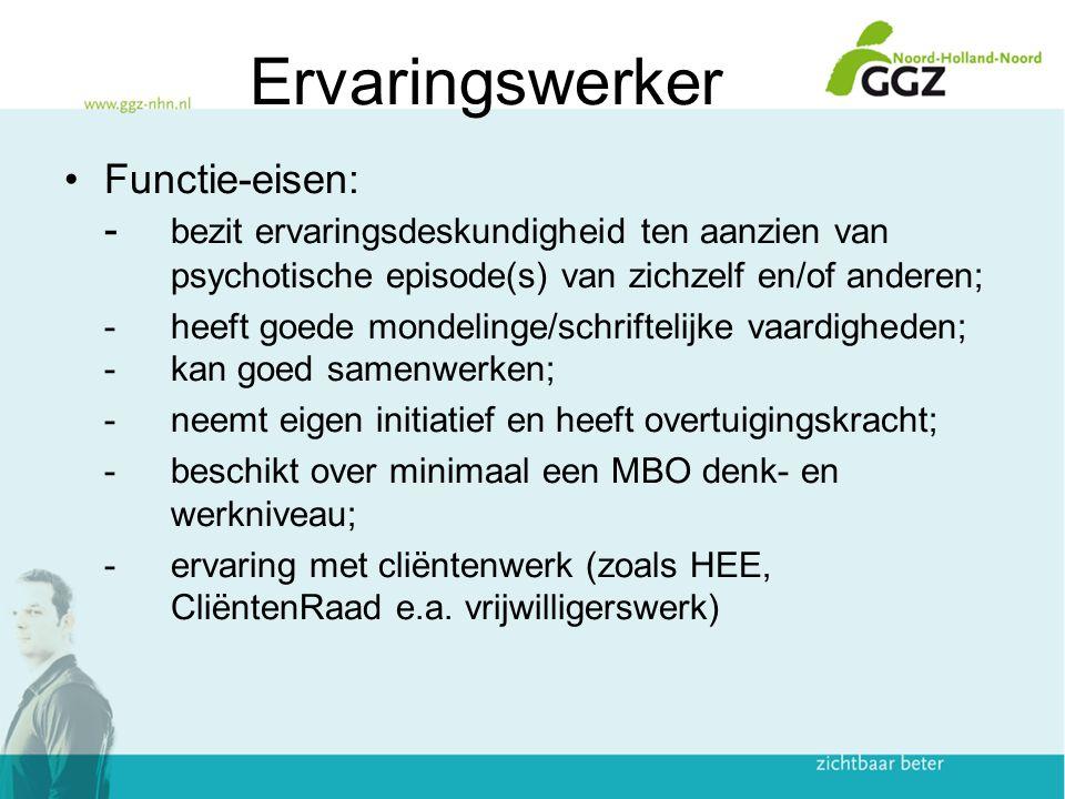 Ervaringswerker NL Functie-eisen: - bezit ervaringsdeskundigheid ten aanzien van psychotische episode(s) van zichzelf en/of anderen; -heeft goede mond