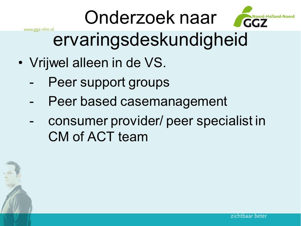 Onderzoek naar ervaringsdeskundigheid Vrijwel alleen in de VS. -Peer support groups -Peer based casemanagement -consumer provider/ peer specialist in