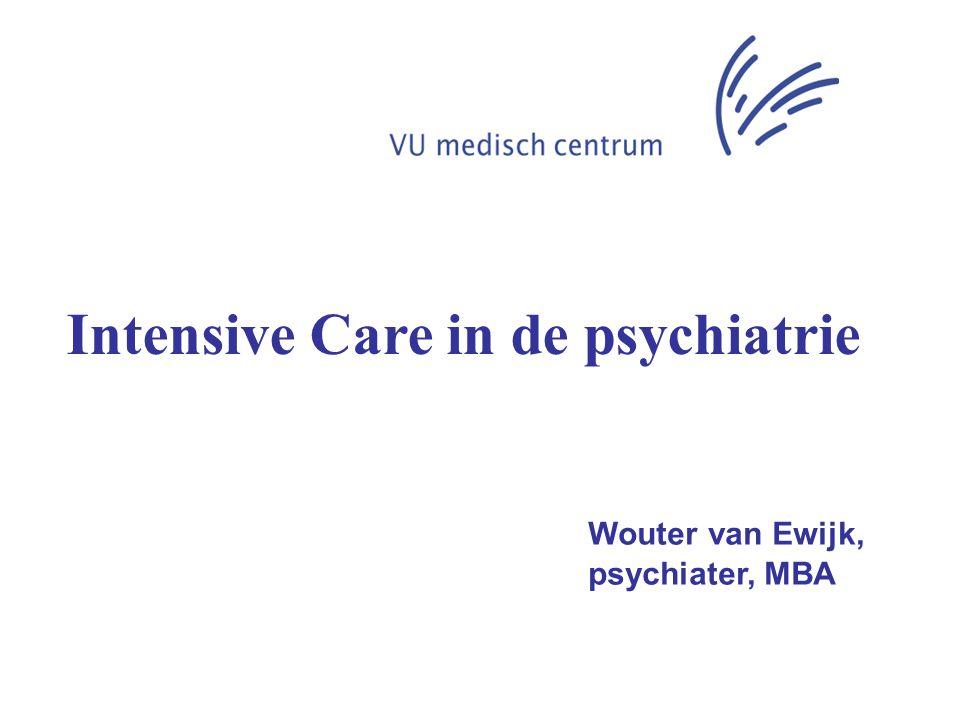 Intensive Care in de psychiatrie Wouter van Ewijk, psychiater, MBA