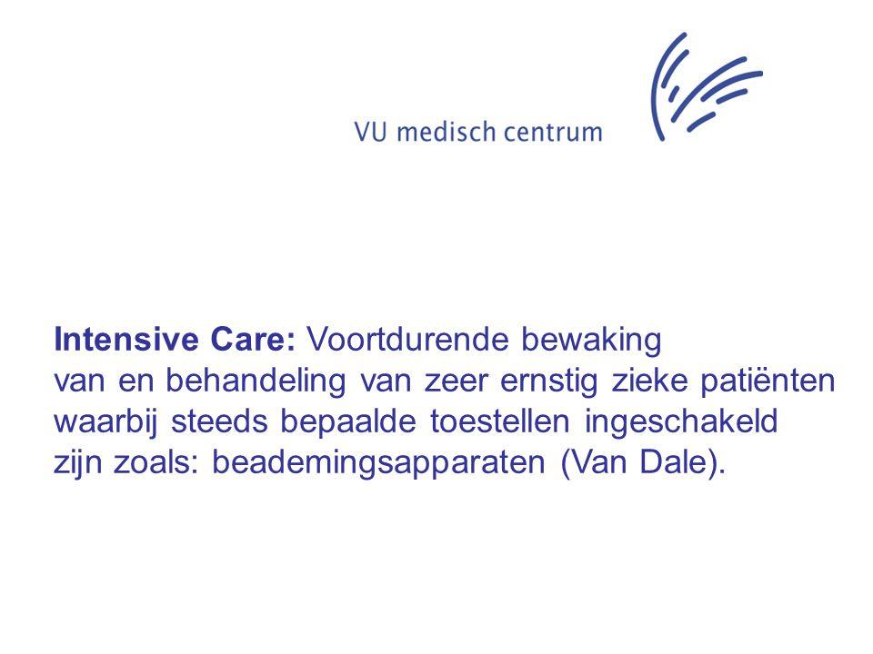 Intensive Care: Voortdurende bewaking van en behandeling van zeer ernstig zieke patiënten waarbij steeds bepaalde toestellen ingeschakeld zijn zoals: