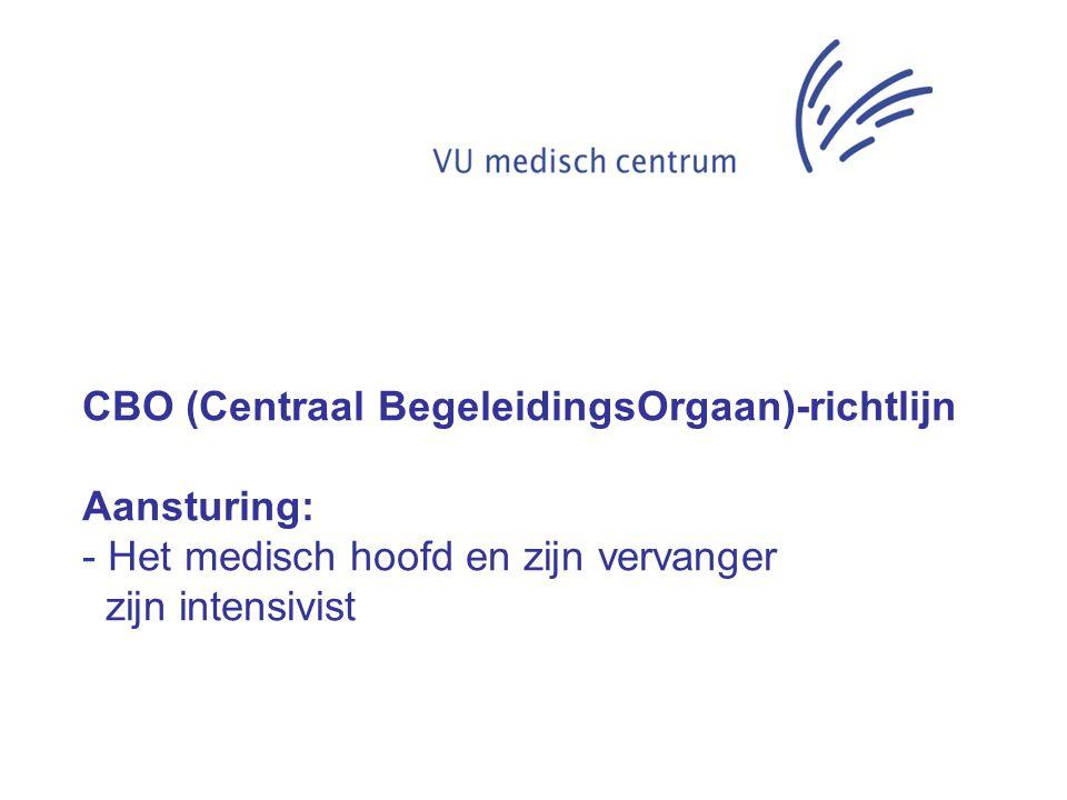 CBO-richtlijn Aansturing: - Het medisch hoofd en zijn vervanger zijn intensivist - Primaire verantwoordelijkheid voor de behandeling wordt overgedragen aan de intensivist