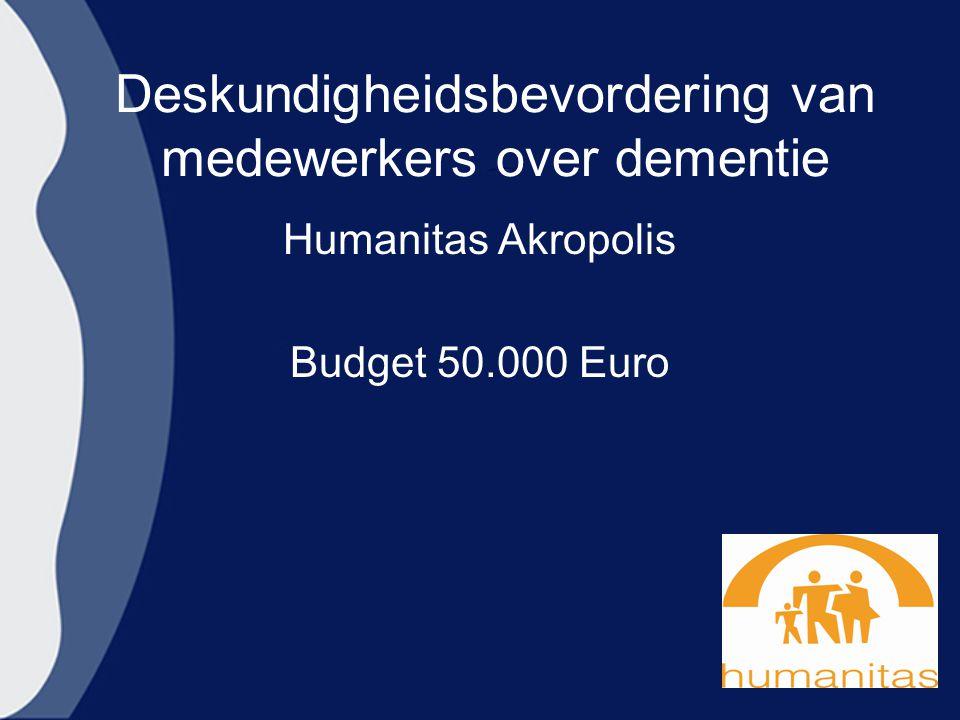 Deskundigheidsbevordering van medewerkers over dementie Humanitas Akropolis Budget 50.000 Euro