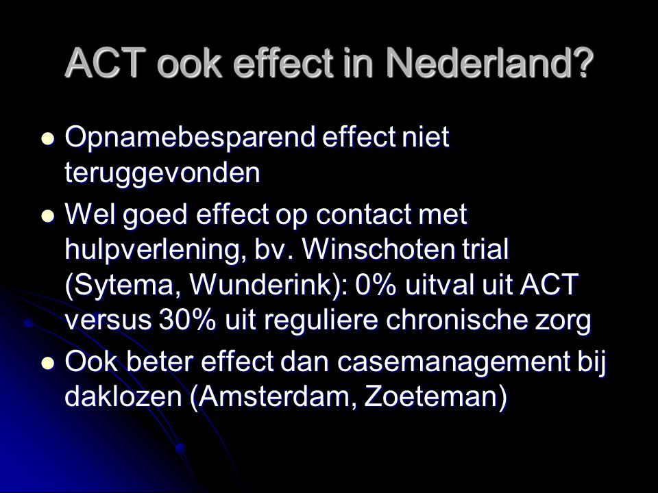 ACT ook effect in Nederland? Opnamebesparend effect niet teruggevonden Opnamebesparend effect niet teruggevonden Wel goed effect op contact met hulpve