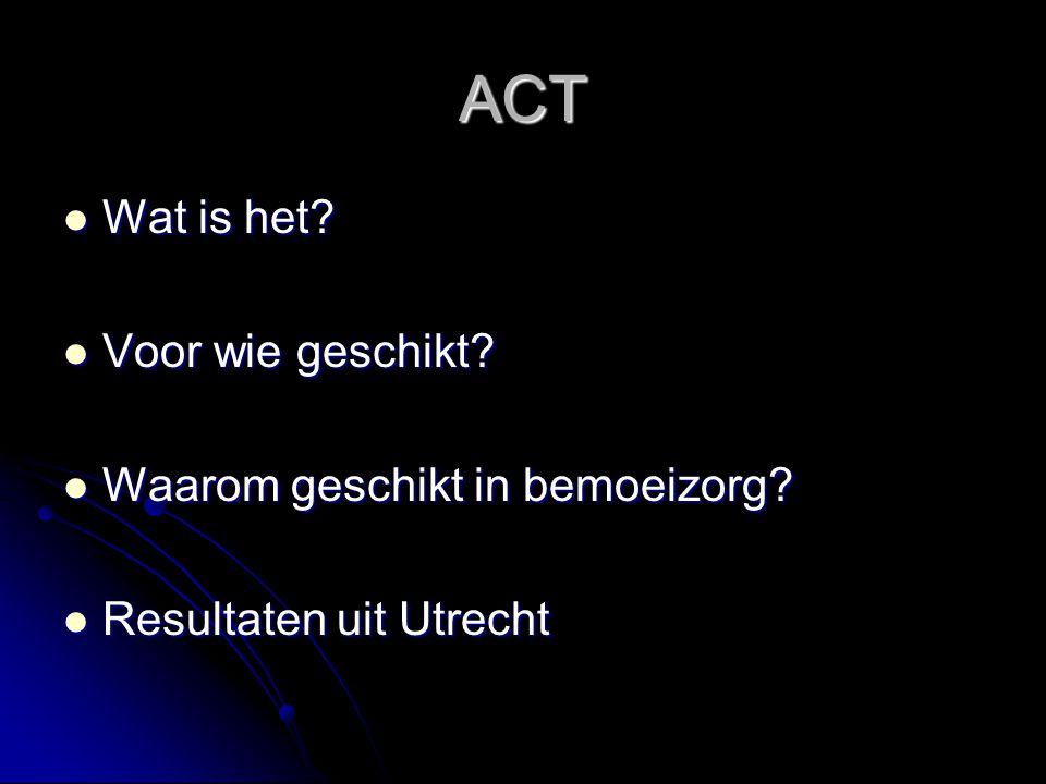 ACT Wat is het? Wat is het? Voor wie geschikt? Voor wie geschikt? Waarom geschikt in bemoeizorg? Waarom geschikt in bemoeizorg? Resultaten uit Utrecht