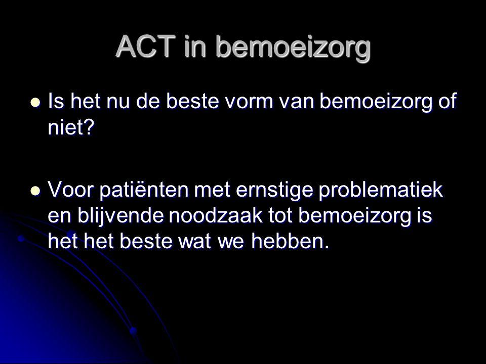 ACT in bemoeizorg Is het nu de beste vorm van bemoeizorg of niet? Is het nu de beste vorm van bemoeizorg of niet? Voor patiënten met ernstige problema