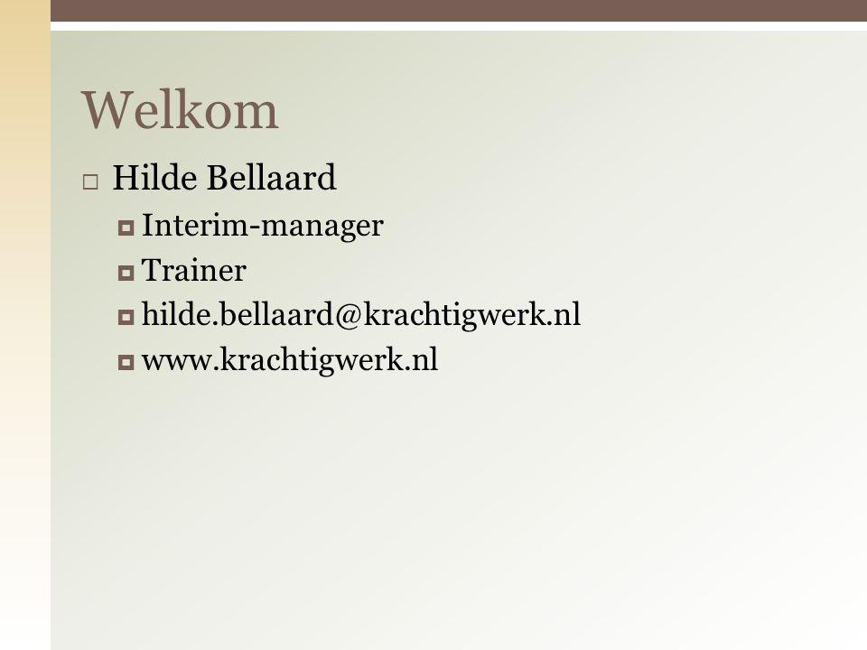  Hilde Bellaard  Interim-manager  Trainer  hilde.bellaard@krachtigwerk.nl  www.krachtigwerk.nl Welkom