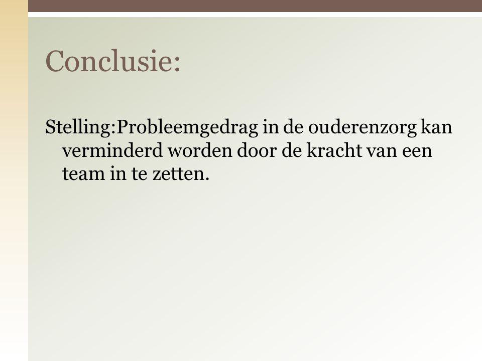 Stelling:Probleemgedrag in de ouderenzorg kan verminderd worden door de kracht van een team in te zetten.
