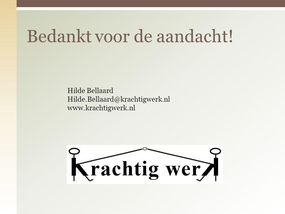 Bedankt voor de aandacht! Hilde Bellaard Hilde.Bellaard@krachtigwerk.nl www.krachtigwerk.nl