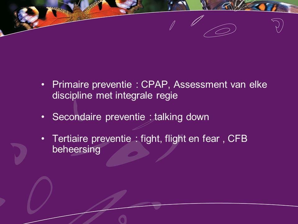 Primaire preventie : CPAP, Assessment van elke discipline met integrale regie Secondaire preventie : talking down Tertiaire preventie : fight, flight