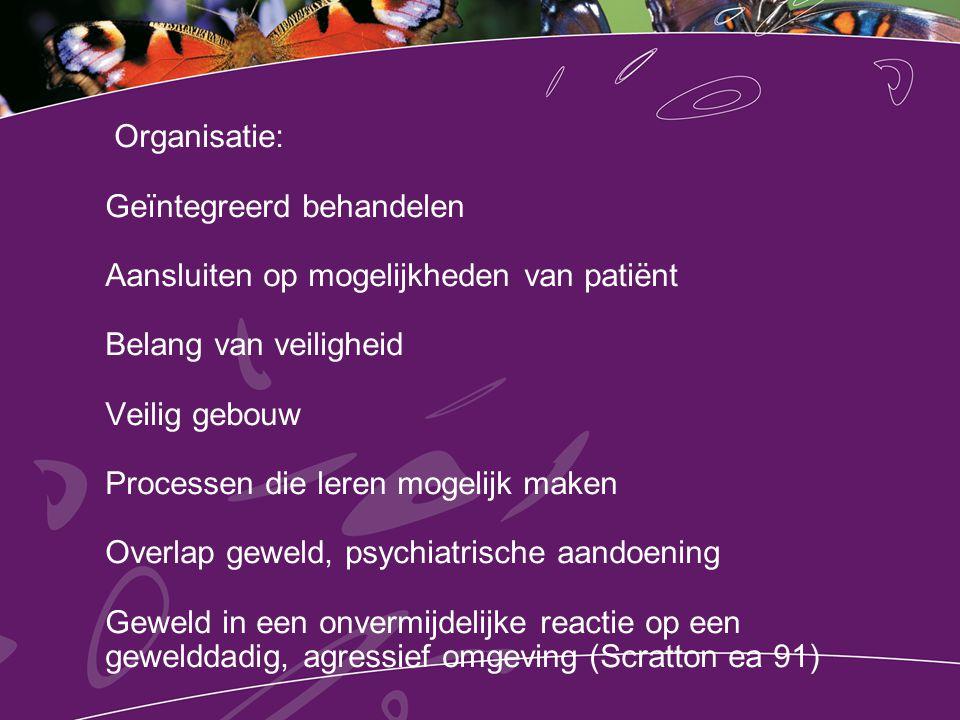 Organisatie: Geïntegreerd behandelen Aansluiten op mogelijkheden van patiënt Belang van veiligheid Veilig gebouw Processen die leren mogelijk maken Ov
