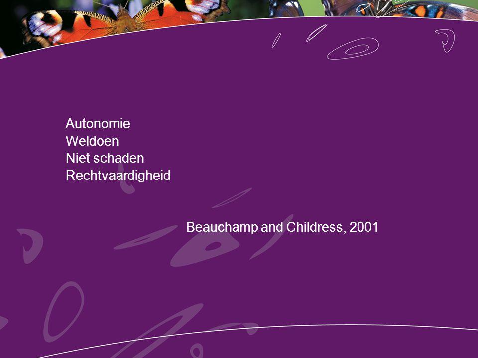 Autonomie Weldoen Niet schaden Rechtvaardigheid Beauchamp and Childress, 2001