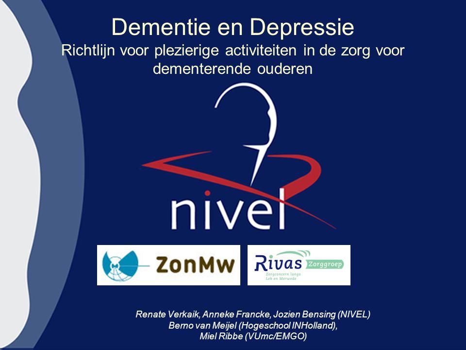 Dementie en Depressie Richtlijn voor plezierige activiteiten in de zorg voor dementerende ouderen Renate Verkaik, Anneke Francke, Jozien Bensing (NIVEL) Berno van Meijel (Hogeschool INHolland), Miel Ribbe (VUmc/EMGO)