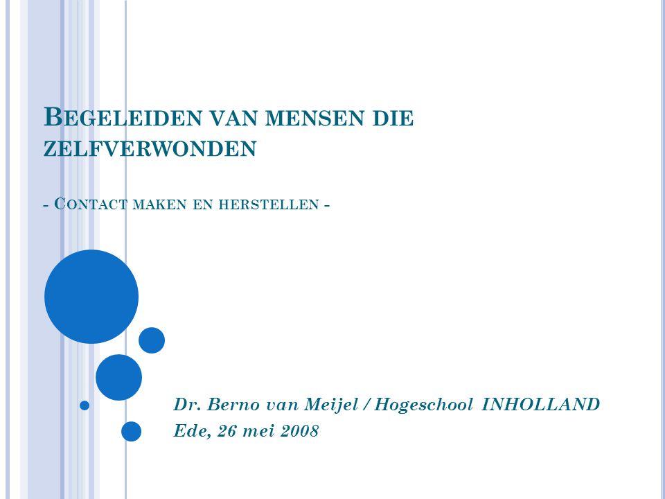 B EGELEIDEN VAN MENSEN DIE ZELFVERWONDEN - C ONTACT MAKEN EN HERSTELLEN - Dr.