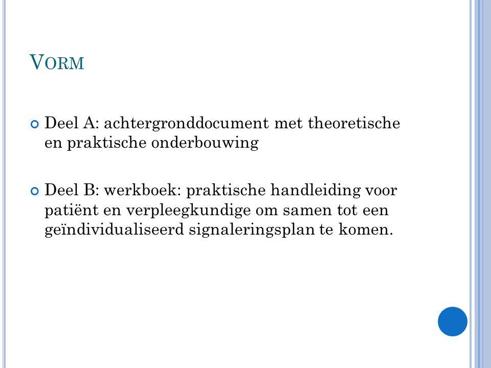 V ORM Deel A: achtergronddocument met theoretische en praktische onderbouwing Deel B: werkboek: praktische handleiding voor patiënt en verpleegkundige om samen tot een geïndividualiseerd signaleringsplan te komen.