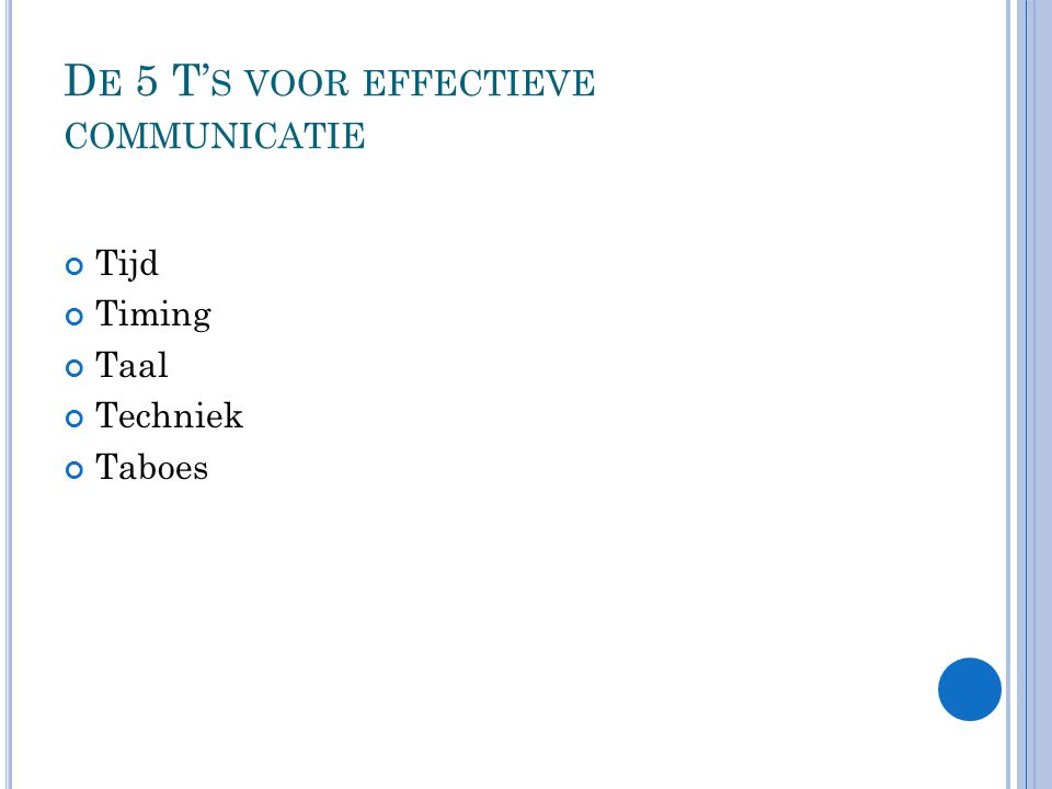 D E 5 T' S VOOR EFFECTIEVE COMMUNICATIE Tijd Timing Taal Techniek Taboes