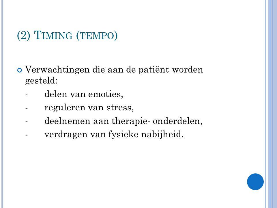 (2) T IMING ( TEMPO ) Verwachtingen die aan de patiënt worden gesteld: -delen van emoties, -reguleren van stress, -deelnemen aan therapie- onderdelen, -verdragen van fysieke nabijheid.