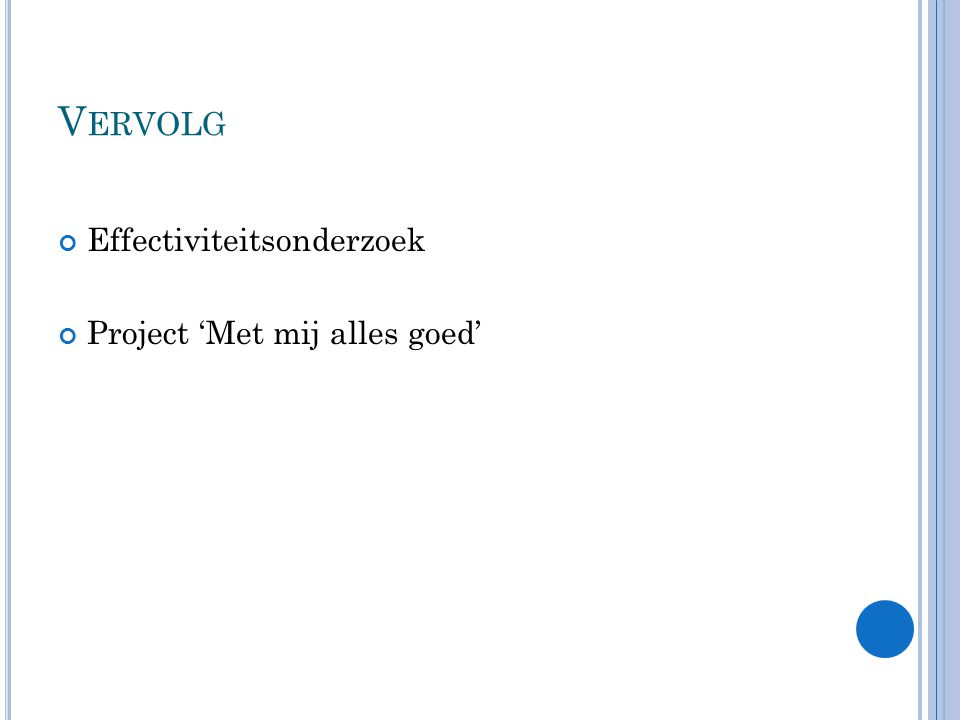V ERVOLG Effectiviteitsonderzoek Project 'Met mij alles goed'