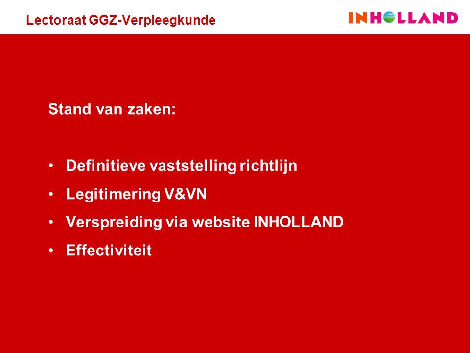 Lectoraat GGZ-Verpleegkunde Stand van zaken: Definitieve vaststelling richtlijn Legitimering V&VN Verspreiding via website INHOLLAND Effectiviteit