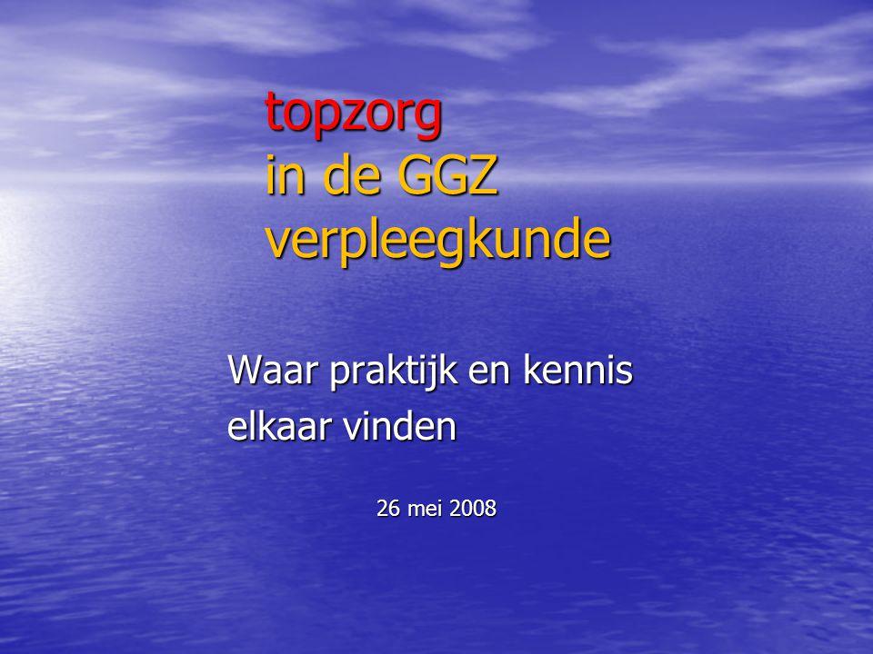 topzorg in de GGZ verpleegkunde Waar praktijk en kennis elkaar vinden 26 mei 2008