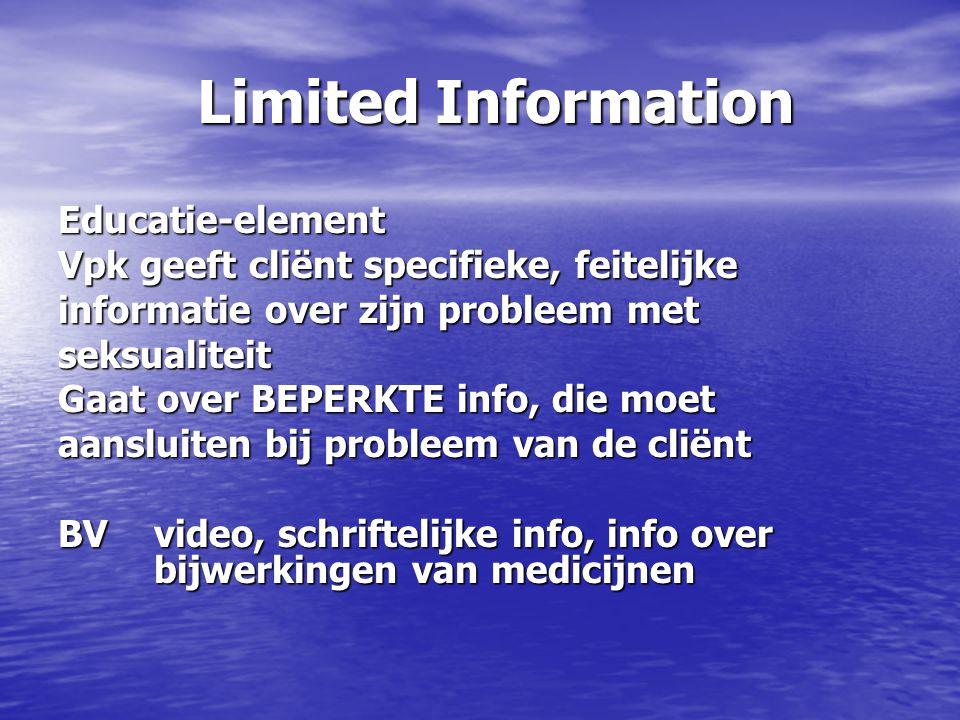 Limited Information Educatie-element Vpk geeft cliënt specifieke, feitelijke informatie over zijn probleem met seksualiteit Gaat over BEPERKTE info, d