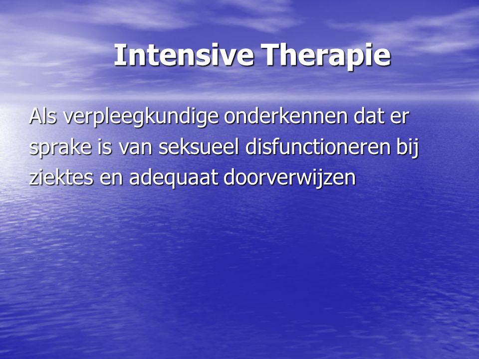 Intensive Therapie Als verpleegkundige onderkennen dat er sprake is van seksueel disfunctioneren bij ziektes en adequaat doorverwijzen