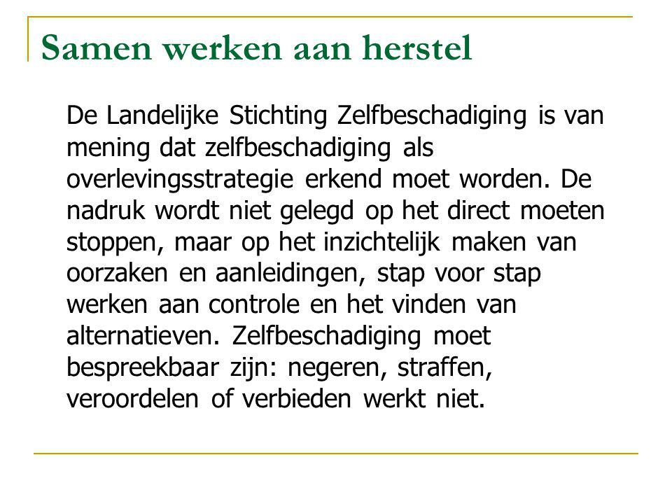 Samen werken aan herstel De Landelijke Stichting Zelfbeschadiging is van mening dat zelfbeschadiging als overlevingsstrategie erkend moet worden.