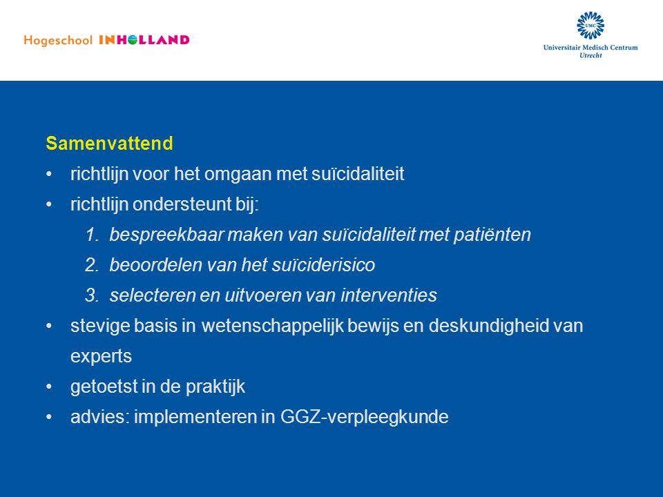 Samenvattend richtlijn voor het omgaan met suïcidaliteit richtlijn ondersteunt bij: 1.bespreekbaar maken van suïcidaliteit met patiënten 2.beoordelen