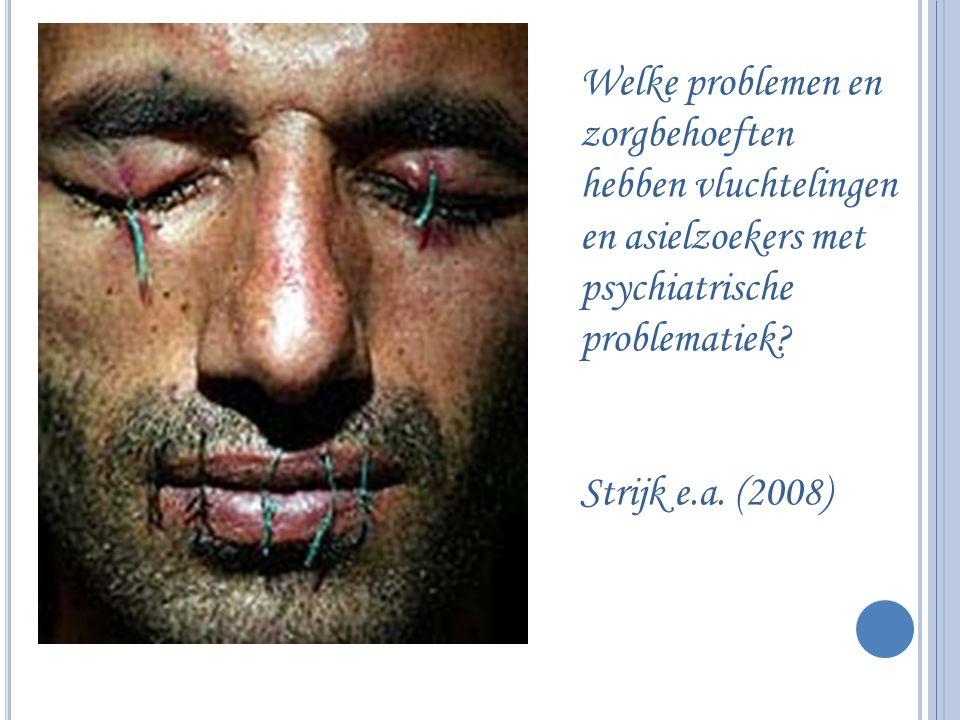 Welke problemen en zorgbehoeften hebben vluchtelingen en asielzoekers met psychiatrische problematiek? Strijk e.a. (2008)