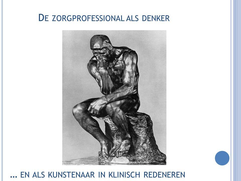 D E ZORGPROFESSIONAL ALS DENKER … EN ALS KUNSTENAAR IN KLINISCH REDENEREN