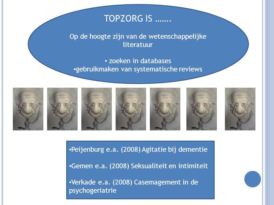 TOPZORG IS ……. Op de hoogte zijn van de wetenschappelijke literatuur zoeken in databases gebruikmaken van systematische reviews Peijenburg e.a. (2008)