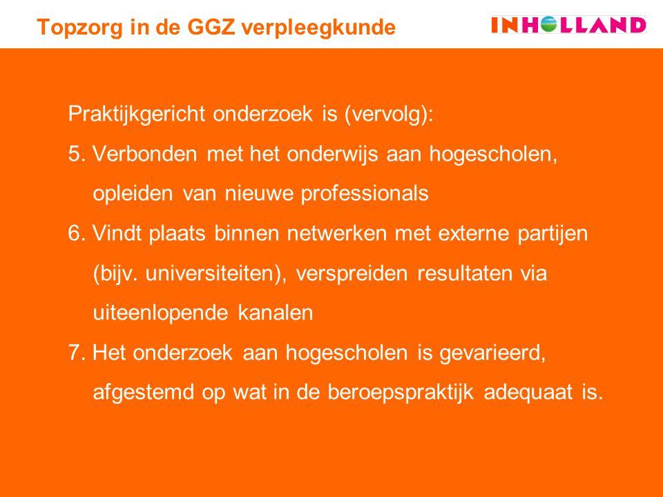 Topzorg in de GGZ verpleegkunde Praktijkgericht onderzoek is (vervolg): 5.