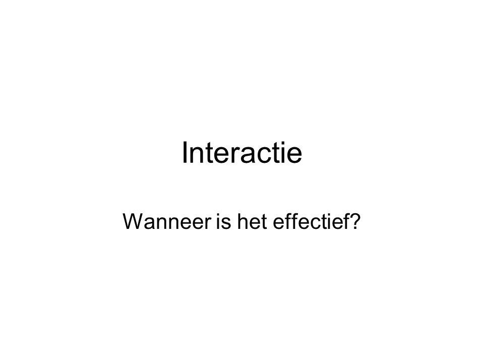 Interactie Wanneer is het effectief?