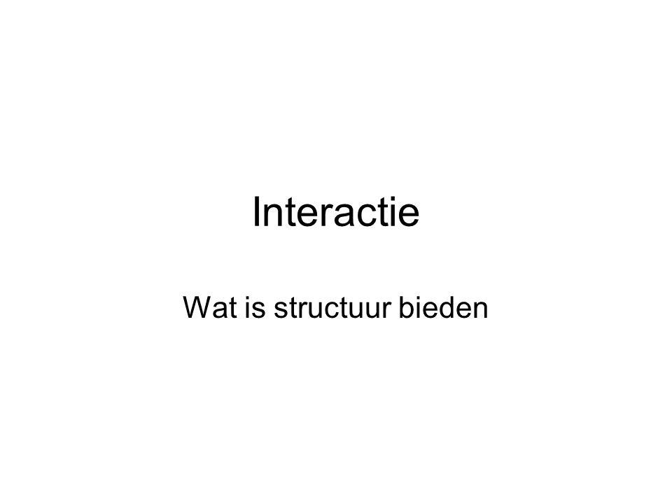 Interactie Wat is structuur bieden