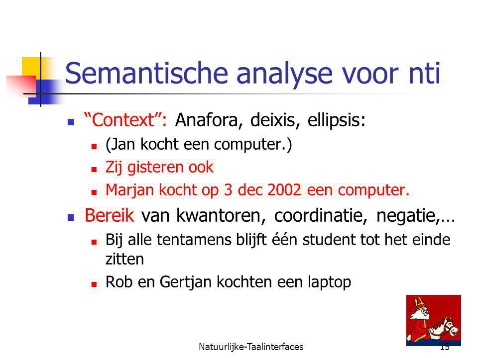 Natuurlijke-Taalinterfaces15 Semantische analyse voor nti Context : Anafora, deixis, ellipsis: (Jan kocht een computer.) Zij gisteren ook Marjan kocht op 3 dec 2002 een computer.