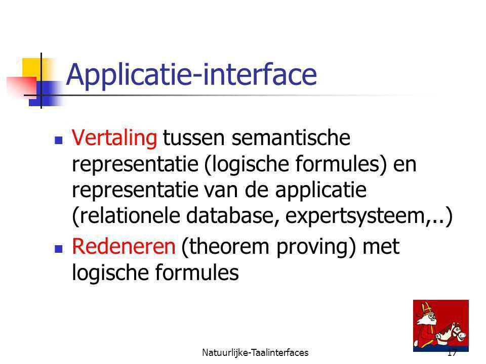 Natuurlijke-Taalinterfaces17 Applicatie-interface Vertaling tussen semantische representatie (logische formules) en representatie van de applicatie (r