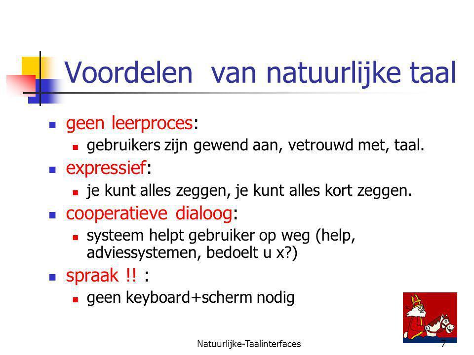 Natuurlijke-Taalinterfaces7 Voordelen van natuurlijke taal geen leerproces: gebruikers zijn gewend aan, vetrouwd met, taal.