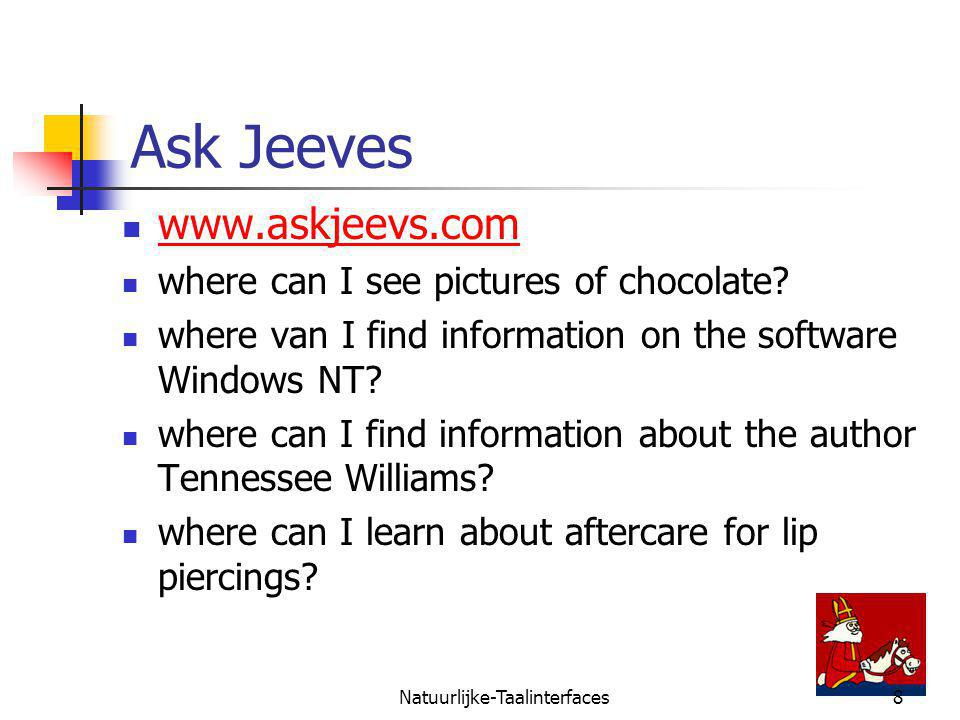 Natuurlijke-Taalinterfaces8 Ask Jeeves www.askjeevs.com where can I see pictures of chocolate? where van I find information on the software Windows NT