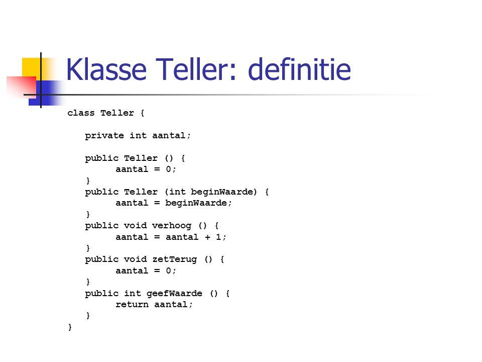 Klasse Teller: definitie class Teller { private int aantal; public Teller () { aantal = 0; } public Teller (int beginWaarde) { aantal = beginWaarde; }