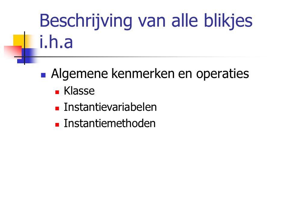 Beschrijving van alle blikjes i.h.a Algemene kenmerken en operaties Klasse Instantievariabelen Instantiemethoden