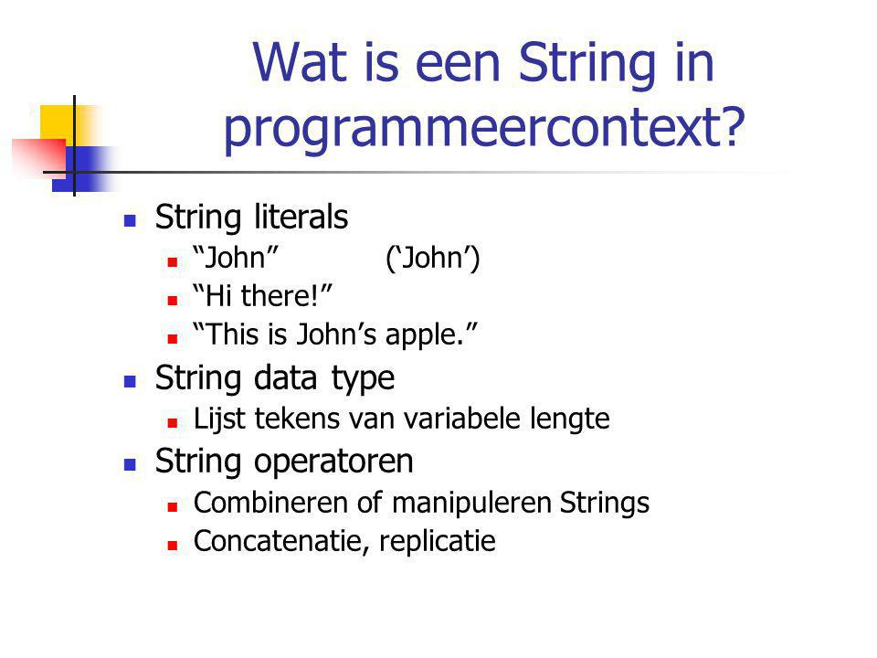 "Wat is een String in programmeercontext? String literals ""John""('John') ""Hi there!"" ""This is John's apple."" String data type Lijst tekens van variabel"