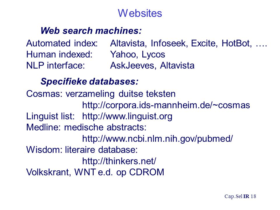 Cap.Sel IR 18 Websites Web search machines: Automated index: Altavista, Infoseek, Excite, HotBot, ….
