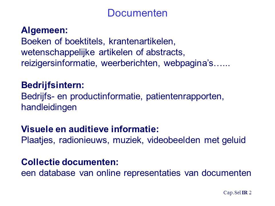 Cap.Sel IR 3 Een IR Systeem Query matchen Documentenset en zijn representatie Document 1 Document 2 Document 3 ….