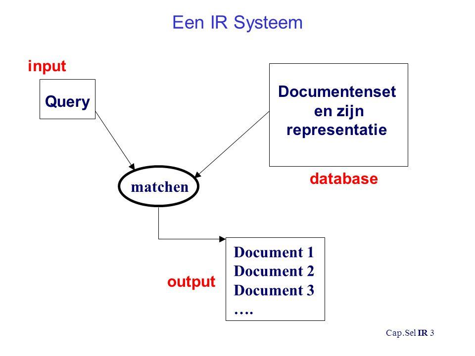 Cap.Sel IR 4 Typen informatiesystemen IR systemen documenten en 'approximate queries' Databases feitelijke gegevens, vaak exacte queries Management informatie systemen feiten en berekende gegevens Decision support systeem integratie van verschillende systemen Vraag-antwoord systemen feitelijke informatie, NLP