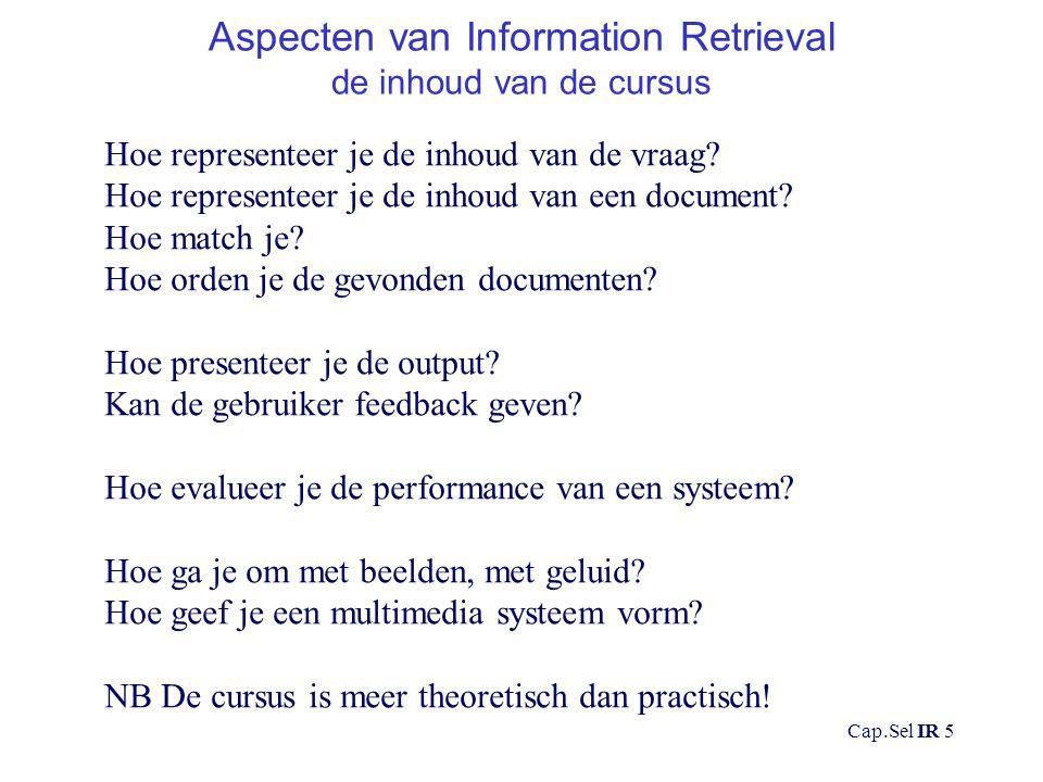 Cap.Sel IR 5 Aspecten van Information Retrieval de inhoud van de cursus Hoe representeer je de inhoud van de vraag.