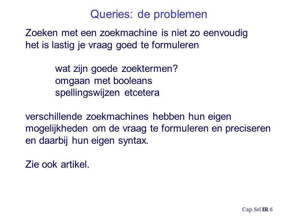 Cap.Sel IR 7 Natural language queries Gewone taal is bijzonder weinig precies en vaak ongrammaticaal.