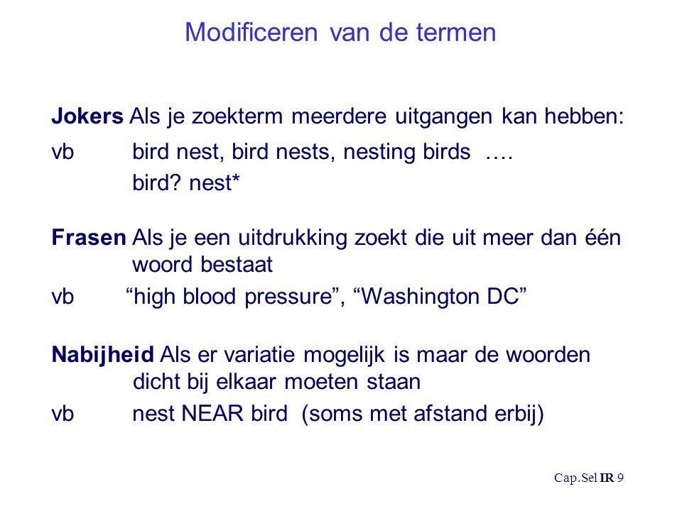 Cap.Sel IR 9 Modificeren van de termen Jokers Als je zoekterm meerdere uitgangen kan hebben: vb bird nest, bird nests, nesting birds ….