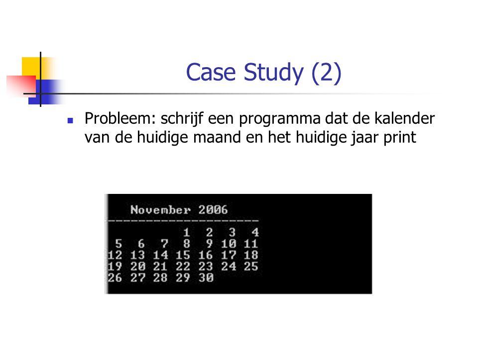Case Study (2) Probleem: schrijf een programma dat de kalender van de huidige maand en het huidige jaar print
